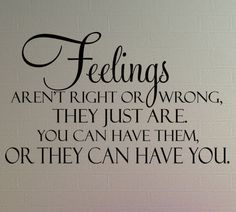 Feelings – neither Right nor Wrong